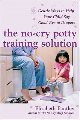 The No-Cry Potty Training Solution: Gentle Ways to Help Your Child Say Good-bye to Diapers (BOK)