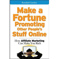 Make a Fortune Promoting Other People's Stuff Online: How Affiliate Marketing Can Make You Rich (BOK)
