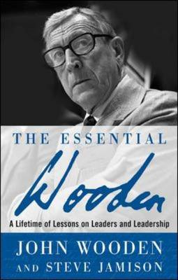 The Essential Wooden: A Lifetime of Lessons on Leaders and Leadership (BOK)