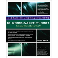 Delivering Carrier Ethernet: Extending Ethernet Beyond the LAN (BOK)
