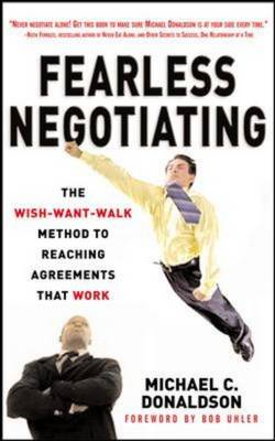 Fearless Negotiating: The Wish, Want, Walk Method to Reaching Solutions That Work (BOK)