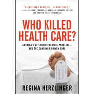 Who Killed HealthCare?: America's $1.5 Trillion Dollar Medical Problem--and the Consumer-driven Cure (BOK)