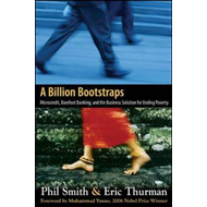 A Billion Bootstraps: Microcredit, Barefoot Banking, and the Business Solution for Ending Poverty (BOK)