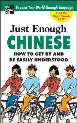 Just Enough Chinese: How to Get by and be Easily Understood (BOK)