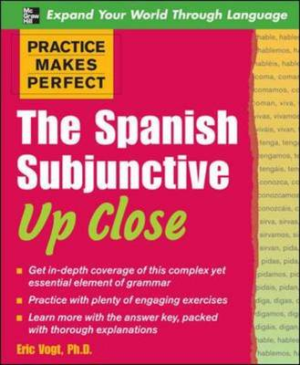 Practice Makes Perfect: The Spanish Subjunctive Up Close (BOK)
