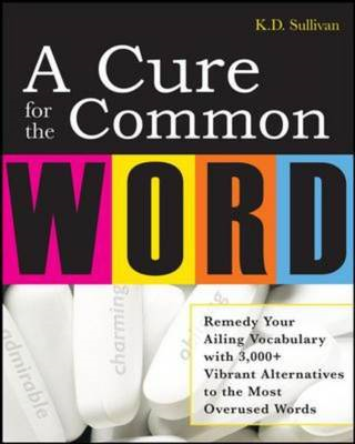A Cure for the Common Word: Remedy Your Tired Vocabulary with 3,000+ Vibrant Alternatives to the Mos (BOK)
