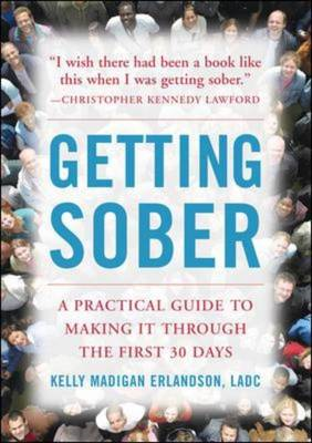 Getting Sober: A Practical Guide to Making it Through the First 30 Days (BOK)