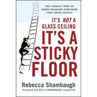 It's Not a Glass Ceiling, it's a Sticky Floor: Free Yourself from the Hidden Behaviors Sabotaging Yo (BOK)