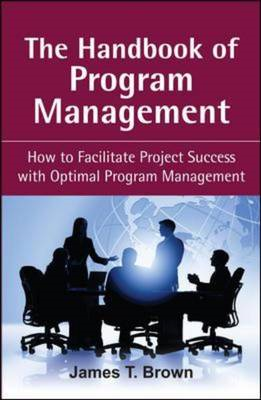 The Handbook of Program Management: How to Facilitate Project Succss with Optimal Program Managment (BOK)
