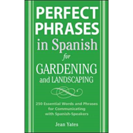 Perfect Phrases in Spanish for Gardening and Landscaping: 500 + Essential Words and Phrases for Comm (BOK)