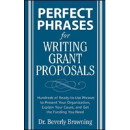Perfect Phrases for Writing Grant Proposals: Hundreds of Ready-to-use Phrases to Present Your Organi (BOK)