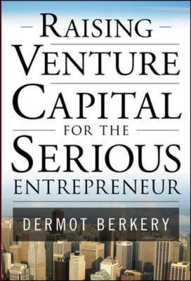 Raising Venture Capital for the Serious Entrepreneur (BOK)