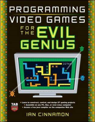 Programming Video Games for the Evil Genius (BOK)