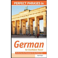 Perfect Phrases in German for Confident Travel: The No Paux-pas Phrasebook for the Perfect Trip (BOK)