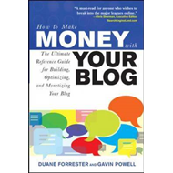 How to Make Money with Your Blog: The Ultimate Reference Guide for Building, Optimizing, and Monetiz (BOK)