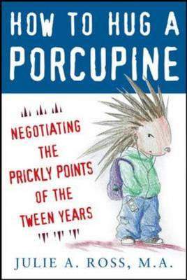 How to Hug a Porcupine: Negotiating the Prickly Points of the Tween Years (BOK)