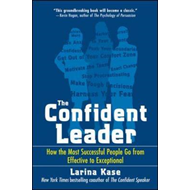 The Confident Leader: How the Most Successful People Go from Effective to Exceptional (BOK)
