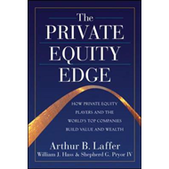 The Private Equity Edge: How Private Equity Players and the World's Top Companies Build Value and We (BOK)