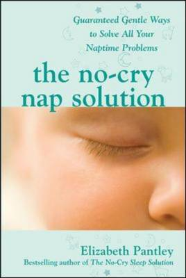 No-cry Nap Solution: Guaranteed, Gentle Ways to Solve All Your Naptime Problems (BOK)