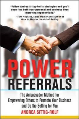 Power Referrals: The Ambassador Method for Empowering Others to Promote Your Business and Do the Sel (BOK)