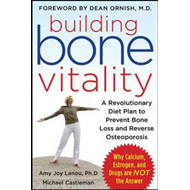 Building Bone Vitality: A Revolutionary Diet Plan to Prevent Bone Loss and Reverse Osteoporosis--wit (BOK)