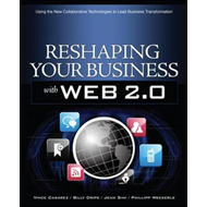 Reshaping Your Business with Web 2.0: Using New Social Technologies to Lead Business Transformation (BOK)