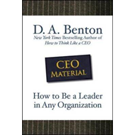 CEO Material: How to be a Leader in Any Organization (BOK)