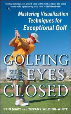 Golfing with Your Eyes Closed: Mastering Visualization Techniques for Exceptional Golf (BOK)