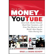 How to Make Money with YouTube: Earn Cash, Market Yourself, Reach Your Customers, and Grow Your Busi (BOK)
