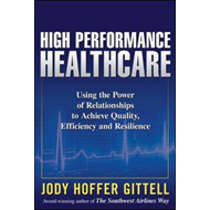 High Performance Healthcare: Using the Power of Relationships to Achieve Quality, Efficiency and Res (BOK)