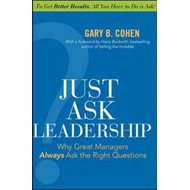 Just Ask Leadership: Why Great Managers Always Ask the Right Questions (BOK)