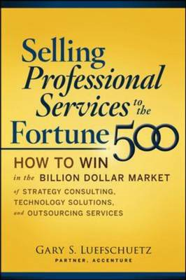 Selling Professional Services to the Fortune 500: How to Win in the Billion-Dollar Market of Strateg (BOK)