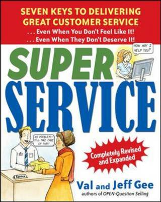Super Service: Seven Keys to Delivering Great Customer Service...Even When You Don't Feel Like It!.. (BOK)