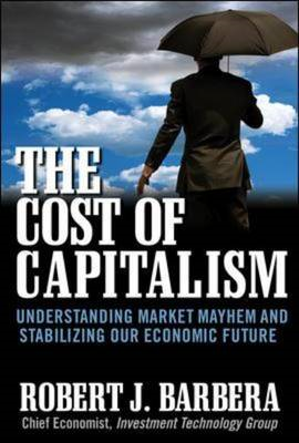 The Cost of Capitalism: Understanding Market Mayhem and Stabilizing our Economic Future (BOK)