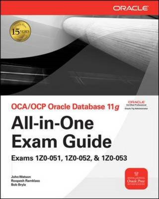 OCA/OCP Oracle Database 11g All-in-one Exam Guide: Exams 1Z0-051, 1Z0-052, 1Z0-053 (BOK)