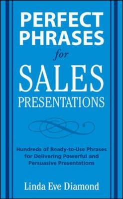 Perfect Phrases for Sales Presentations: Hundreds of Ready-to-Use Phrases for Delivering Powerful Pr (BOK)