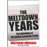 The Meltdown Years: The Unfolding of the Global Economic Crisis (BOK)