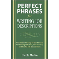 Perfect Phrases for Writing Job Descriptions: Hundreds of Ready-to-Use Phrases for Writing Effective (BOK)