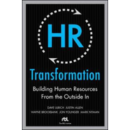 HR Transformation: Building Human Resources From the Outside (BOK)