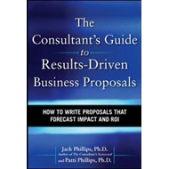The Consultant's Guide to Results-Driven Business Proposals: How to Write Proposals That Forecast Im (BOK)