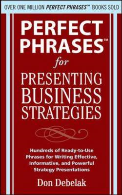 Perfect Phrases for Presenting Business Strategies (BOK)