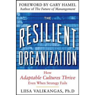 Resilient Organization: How Adaptive Cultures Thrive Even When Strategy Fails (BOK)