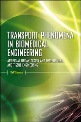 Transport Phenomena in Biomedical Engineering: Artifical Organ Design and Development, and Tissue En (BOK)