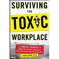 Surviving the Toxic Workplace: Protect Yourself Against Coworkers, Bosses, and Work Environments Tha (BOK)