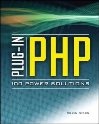 Plug-in PHP: 100 Power Solutions: Simple Solutions to Practical PHP Problems (BOK)