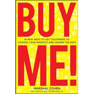 BUY ME! New Ways to Get Customers to Choose Your Product and Ignore the Rest (BOK)