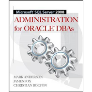 Microsoft SQL Server 2008 Administration for Oracle DBAs (BOK)