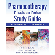 Pharmacotherapy Principles and Practice Study Guide: A Case-based Care Plan Approach (BOK)
