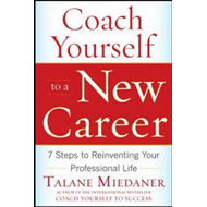 Coach Yourself to a New Career: 7 Steps to Reinventing Your Professional Life (BOK)