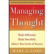 Managing Thought: Think Differently, Think Powerfully, Achieve New Levels of Success (BOK)